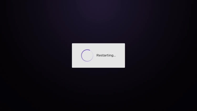 Your Roku device will restart. Wait a minute or two.