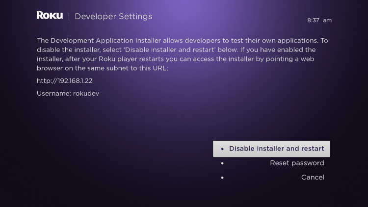 Enter the Developer Settings prompt again (from Step 1) to make sure Developer settings are enabled for watching iptv on roku